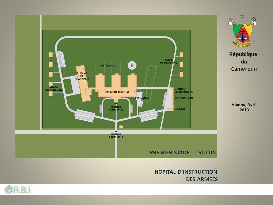 République du Cameroun HOPITAL DINSTRUCTION DES ARMEES Vienne, Avril 2010 PREMIER STADE 150 LITS