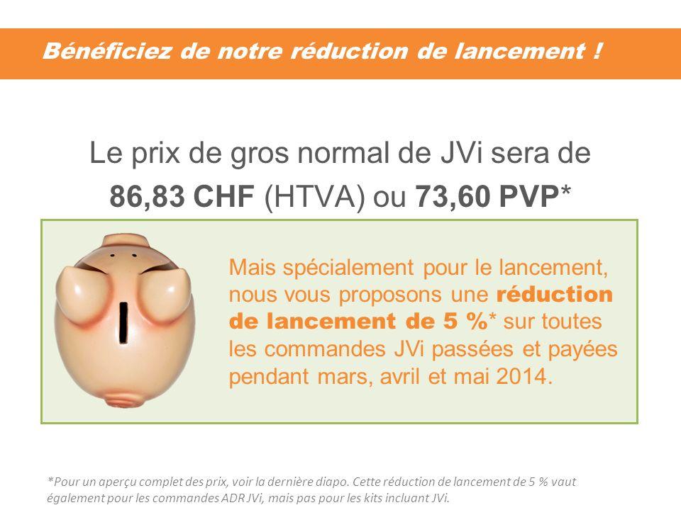 Bénéficiez de notre réduction de lancement ! Le prix de gros normal de JVi sera de 86,83 CHF (HTVA) ou 73,60 PVP* Mais spécialement pour le lancement,