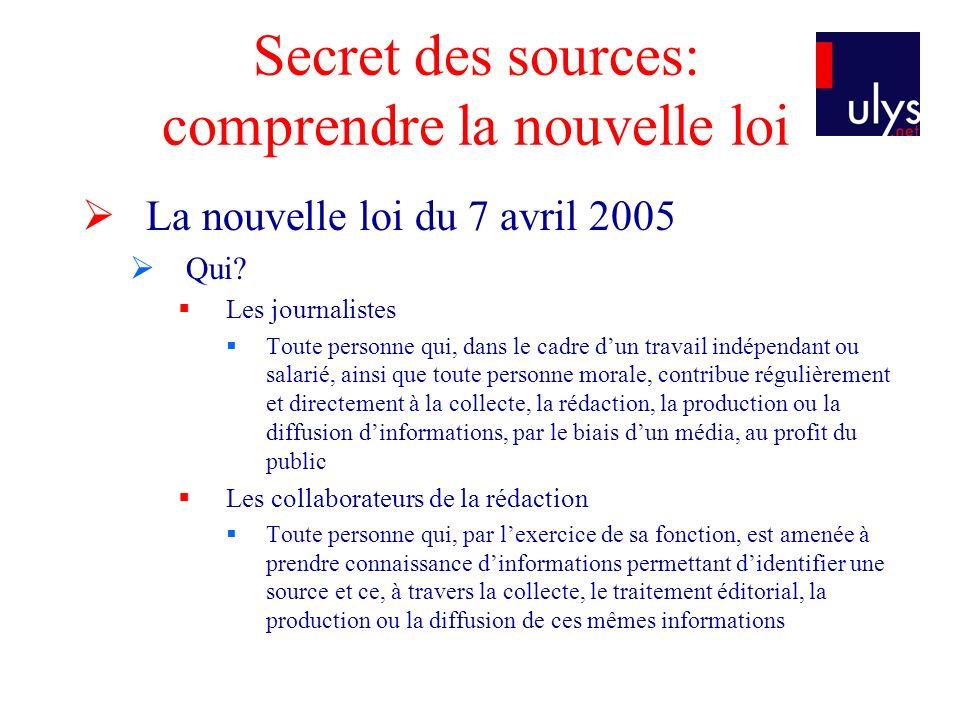 Secret des sources: comprendre la nouvelle loi La nouvelle loi du 7 avril 2005 Qui.