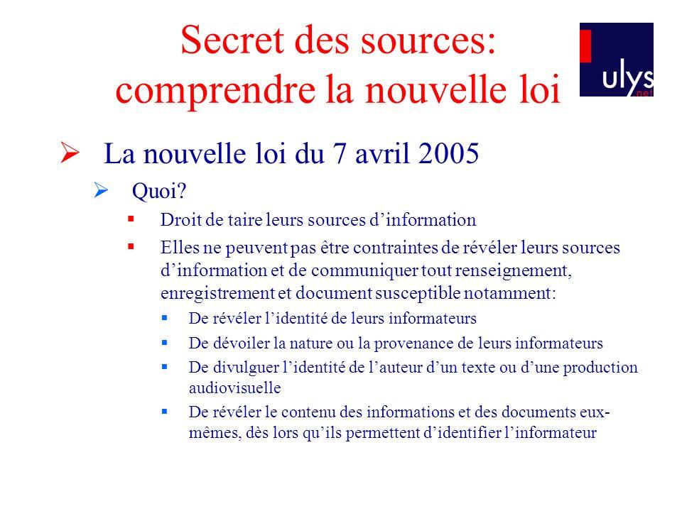 Secret des sources: comprendre la nouvelle loi La nouvelle loi du 7 avril 2005 Quoi.