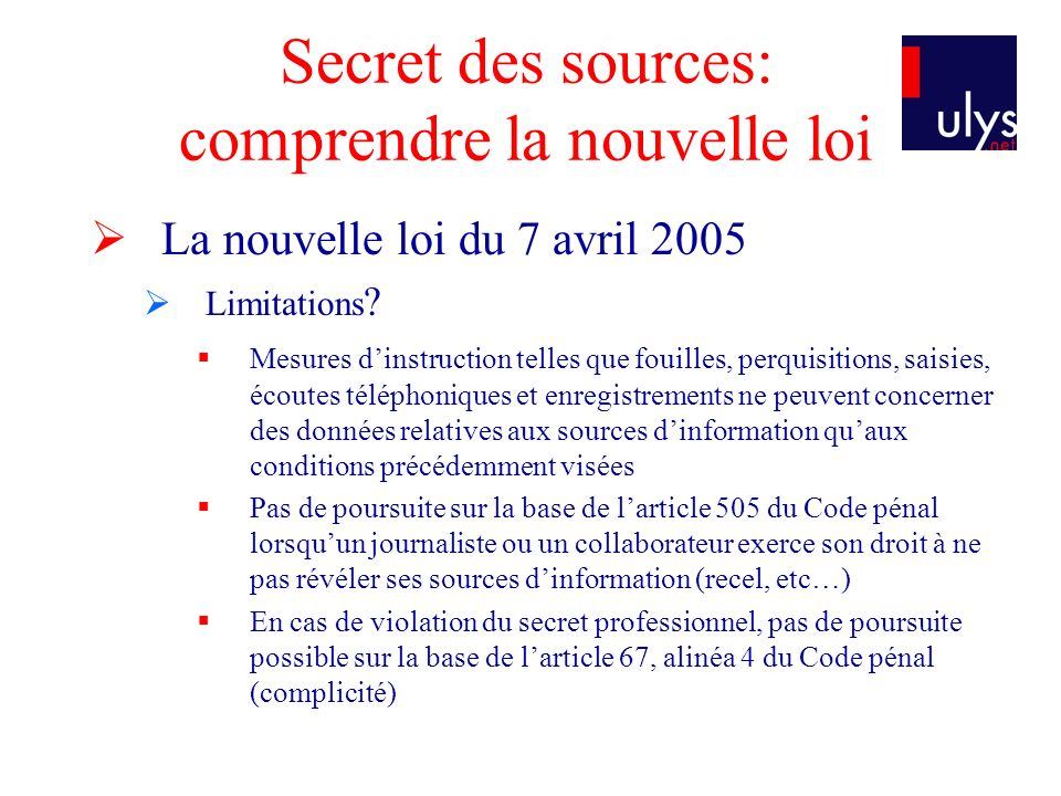 Secret des sources: comprendre la nouvelle loi La nouvelle loi du 7 avril 2005 Limitations .