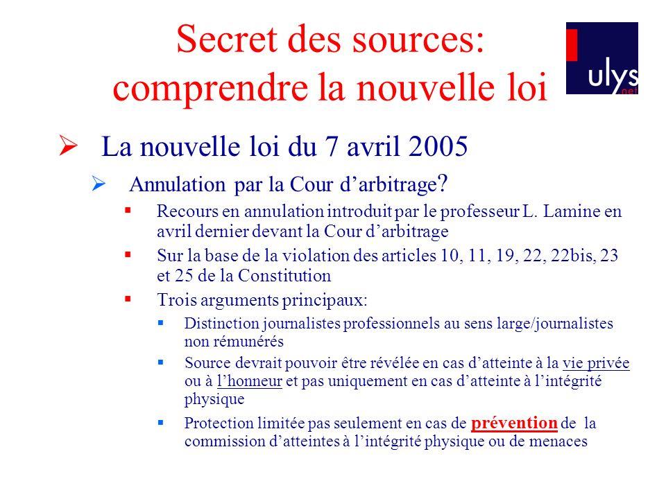 Secret des sources: comprendre la nouvelle loi La nouvelle loi du 7 avril 2005 Annulation par la Cour darbitrage .