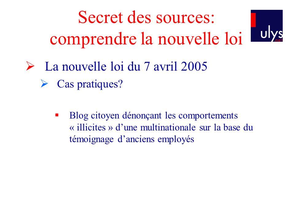 Secret des sources: comprendre la nouvelle loi La nouvelle loi du 7 avril 2005 Cas pratiques.