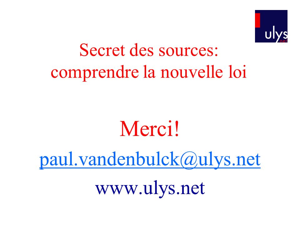 Secret des sources: comprendre la nouvelle loi Merci! paul.vandenbulck@ulys.net www.ulys.net