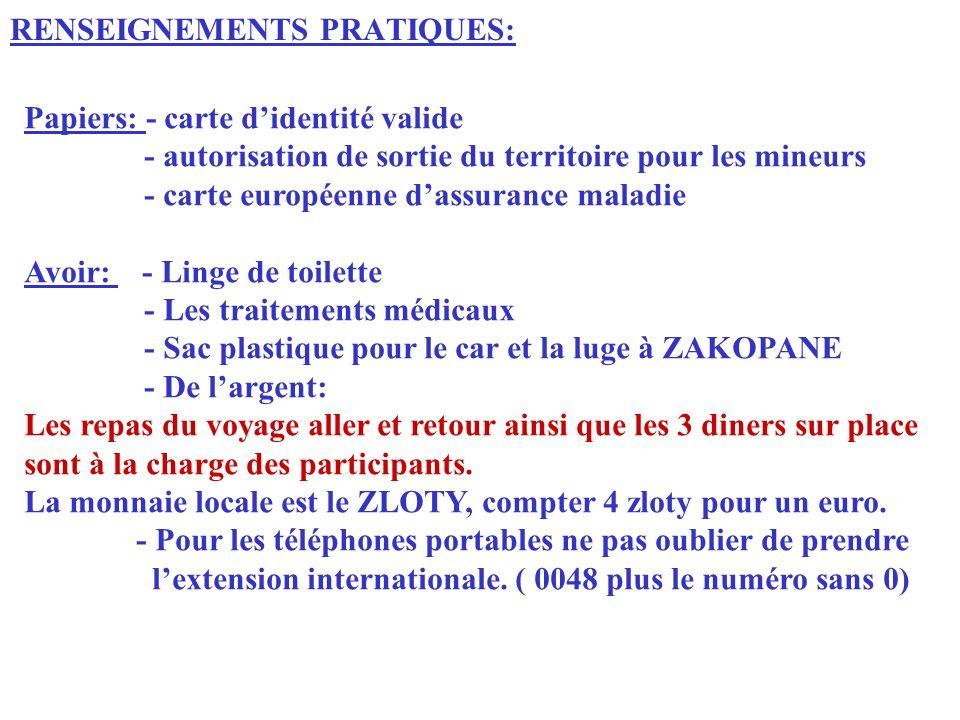 RENSEIGNEMENTS PRATIQUES: Papiers: - carte didentité valide - autorisation de sortie du territoire pour les mineurs - carte européenne dassurance mala