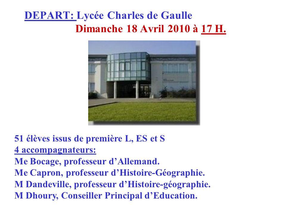 DEPART: Lycée Charles de Gaulle Dimanche 18 Avril 2010 à 17 H. 51 élèves issus de première L, ES et S 4 accompagnateurs: Me Bocage, professeur dAllema