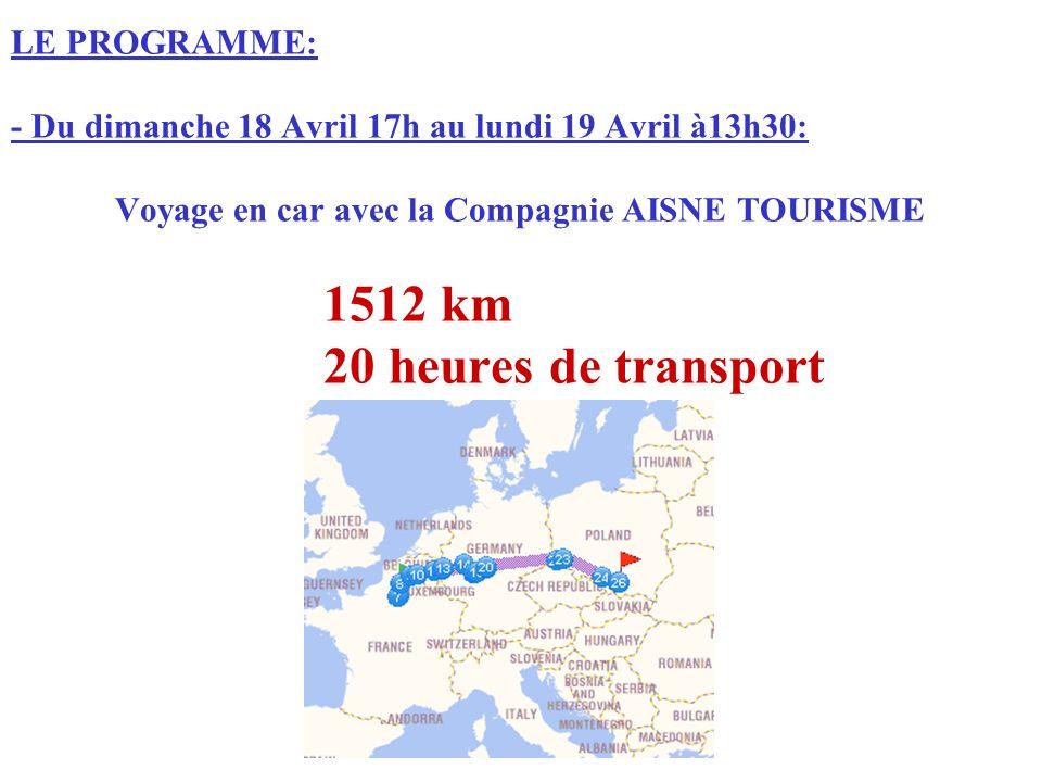 LE PROGRAMME: - Du dimanche 18 Avril 17h au lundi 19 Avril à13h30: Voyage en car avec la Compagnie AISNE TOURISME 1512 km 20 heures de transport