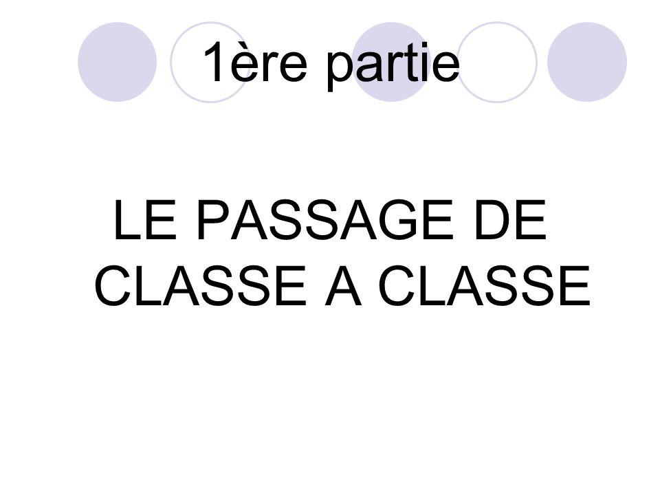 1ère partie LE PASSAGE DE CLASSE A CLASSE