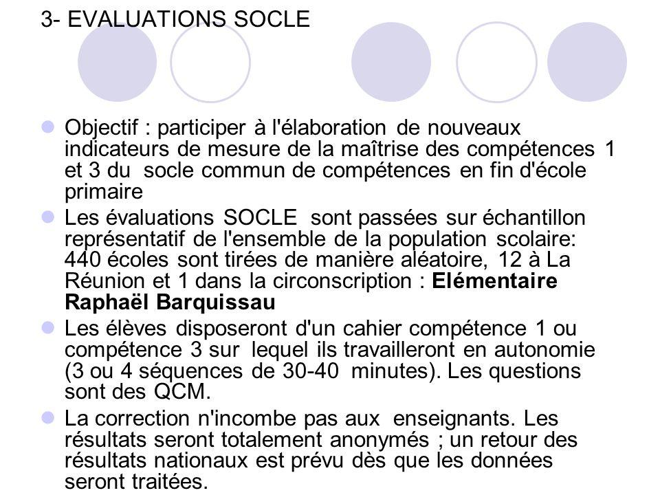 3- EVALUATIONS SOCLE Objectif : participer à l'élaboration de nouveaux indicateurs de mesure de la maîtrise des compétences 1 et 3 du socle commun de