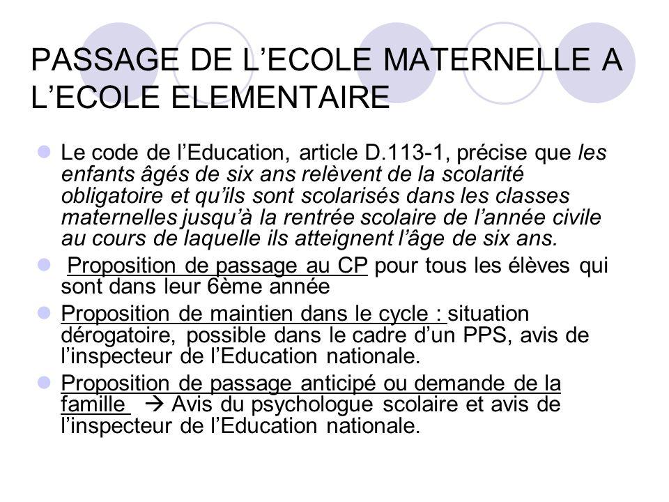 PASSAGE DE LECOLE MATERNELLE A LECOLE ELEMENTAIRE Le code de lEducation, article D.113-1, précise que les enfants âgés de six ans relèvent de la scola