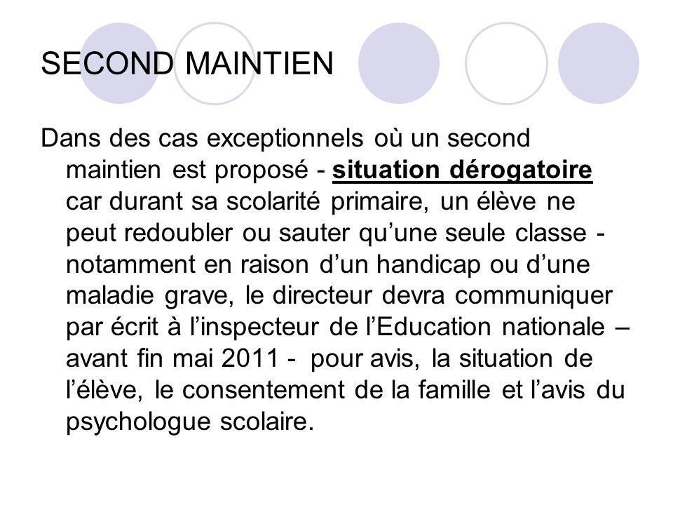 SECOND MAINTIEN Dans des cas exceptionnels où un second maintien est proposé - situation dérogatoire car durant sa scolarité primaire, un élève ne peu