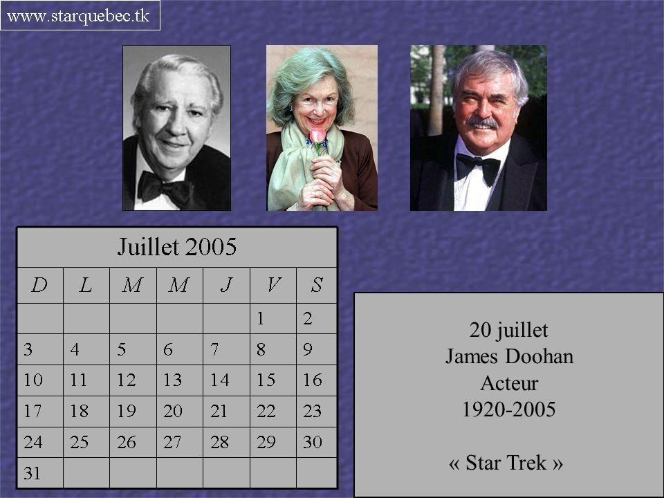 6 juillet Richard Verreau Chanteur ténor 1926-2005 17 juillet Gerladine Fitzgerald Actrice 1914-2005 20 juillet James Doohan Acteur 1920-2005 « Star Trek »