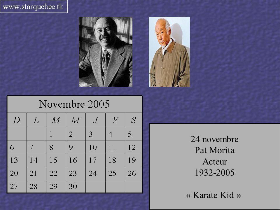 20 novembre Henri Tranquille Libraire québécois 1916-2005 24 novembre Pat Morita Acteur 1932-2005 « Karate Kid »