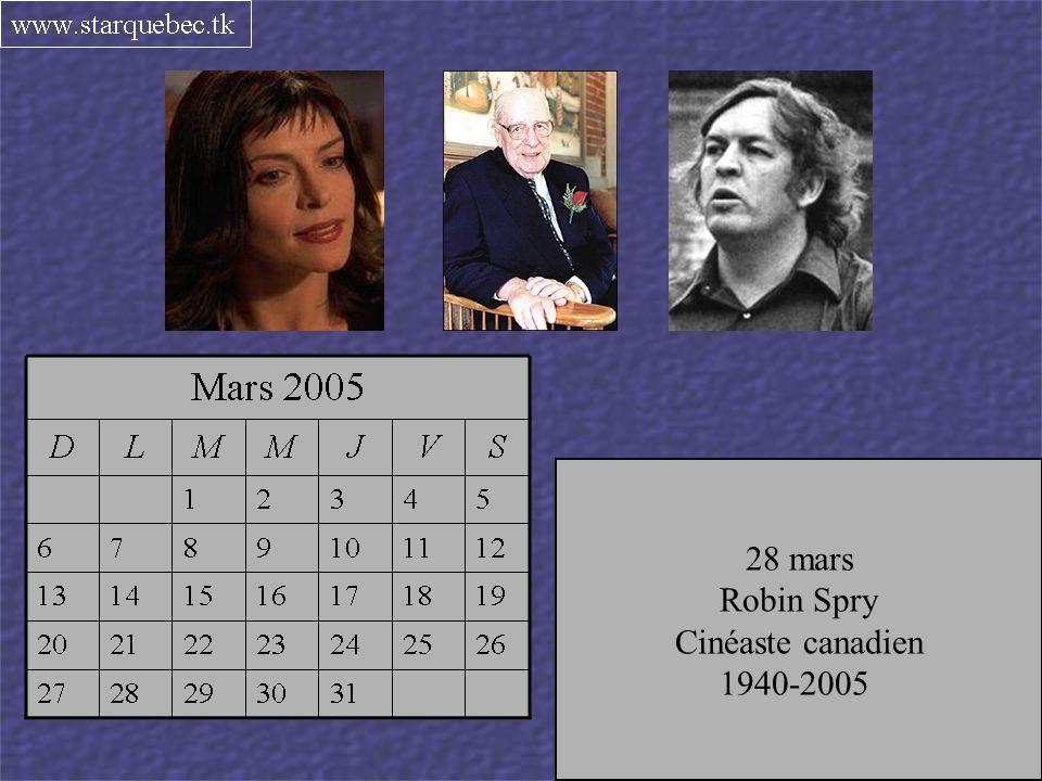 3 mars Guylaine St-Onge Comédienne 1966-2005 26 mars Gérard Filion Journaliste 1909-2005 28 mars Robin Spry Cinéaste canadien 1940-2005