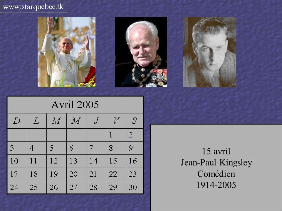 2 avril Le pape Jean-Paul II Chef de léglise catholique 1920-2005 6 avril Le prince Rainer III Principauté de Monaco 1923-2005 15 avril Jean-Paul Kingsley Comédien 1914-2005
