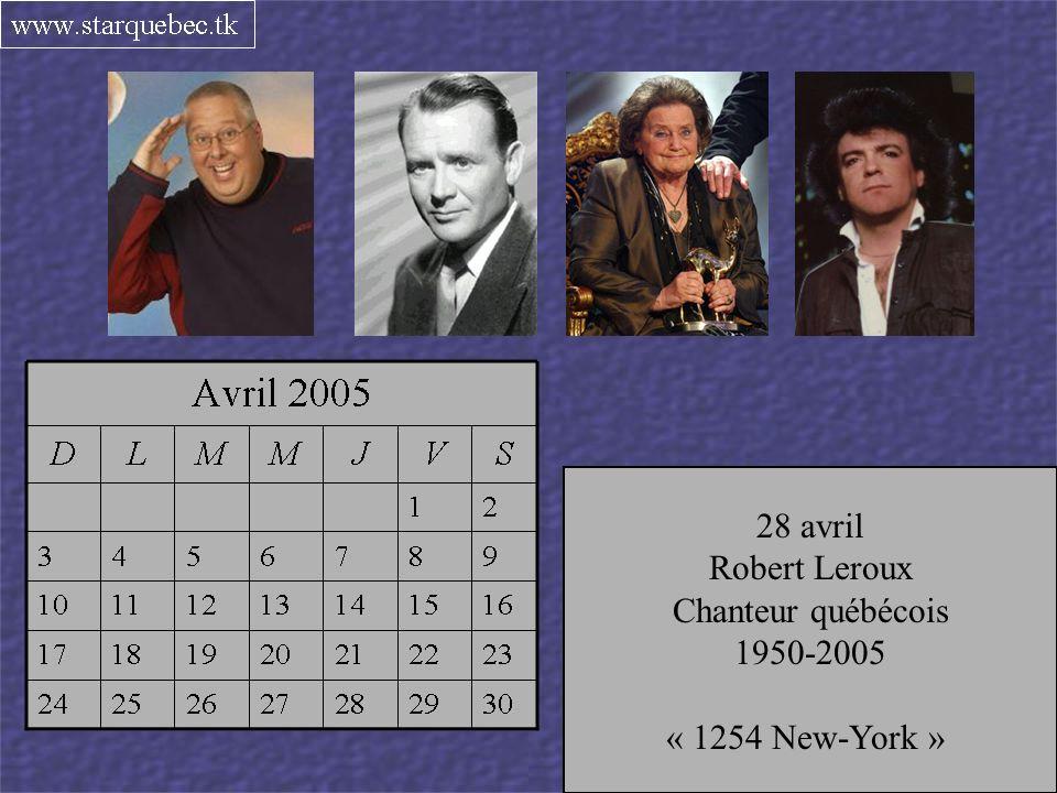 19 avril Paul Buisson Animateur et comédien 1964-2005 23 avril John Mills Acteur 1908-2005 26 avril Maria Schell Actrice 1916-2005 28 avril Robert Leroux Chanteur québécois 1950-2005 « 1254 New-York »