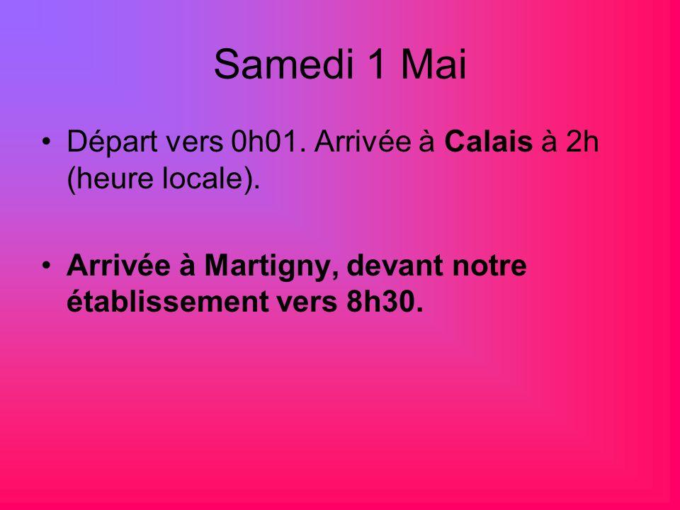 Samedi 1 Mai Départ vers 0h01. Arrivée à Calais à 2h (heure locale). Arrivée à Martigny, devant notre établissement vers 8h30.
