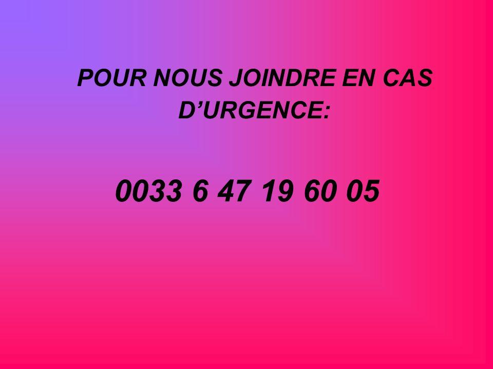 POUR NOUS JOINDRE EN CAS DURGENCE: 0033 6 47 19 60 05