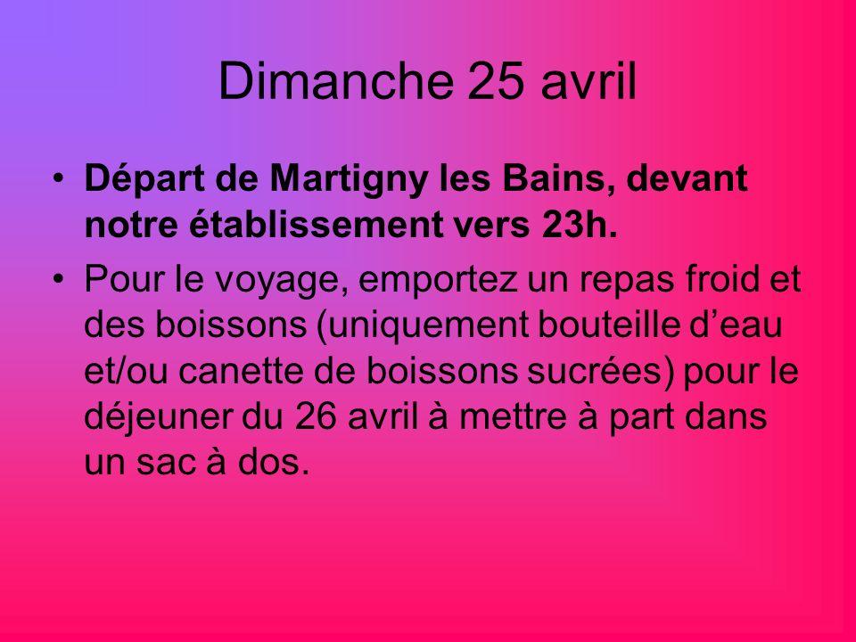 Dimanche 25 avril Départ de Martigny les Bains, devant notre établissement vers 23h. Pour le voyage, emportez un repas froid et des boissons (uniqueme