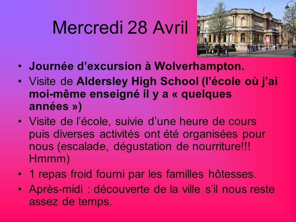 Mercredi 28 Avril Journée dexcursion à Wolverhampton. Visite de Aldersley High School (lécole où jai moi-même enseigné il y a « quelques années ») Vis