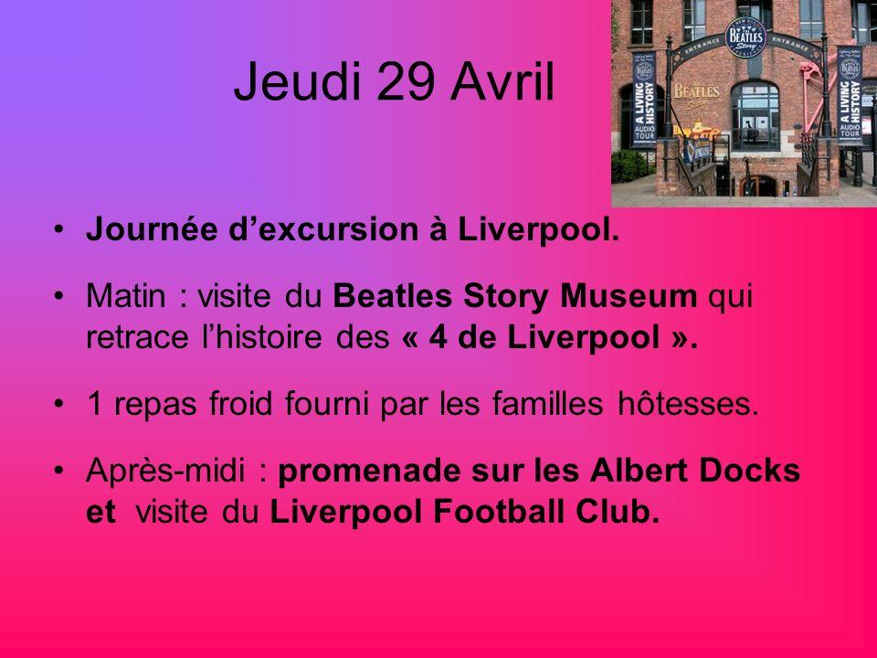 Jeudi 29 Avril Journée dexcursion à Liverpool. Matin : visite du Beatles Story Museum qui retrace lhistoire des « 4 de Liverpool ». 1 repas froid four