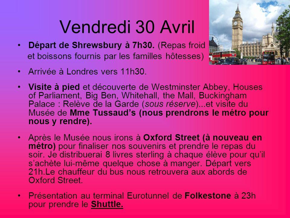 Vendredi 30 Avril Départ de Shrewsbury à 7h30. (Repas froid et boissons fournis par les familles hôtesses) Arrivée à Londres vers 11h30. Visite à pied