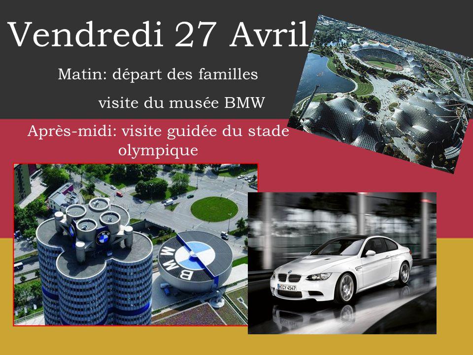 Vendredi 27 Avril Matin: départ des familles visite du musée BMW Après-midi: visite guidée du stade olympique