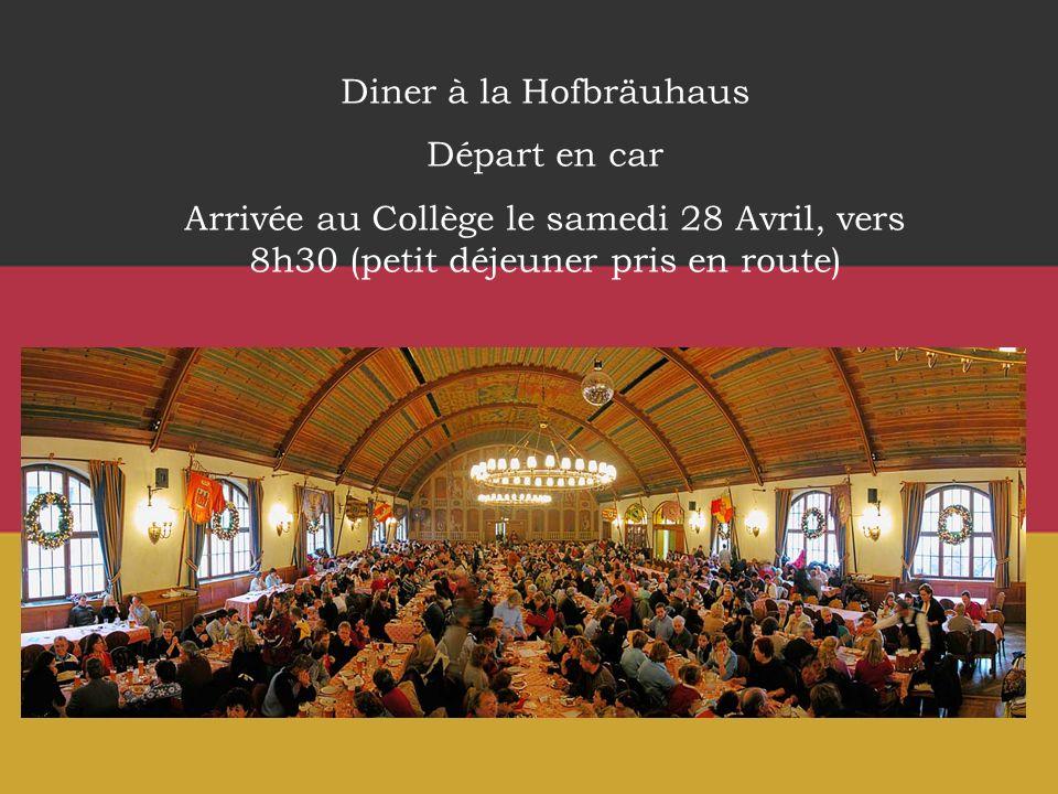 Diner à la Hofbräuhaus Départ en car Arrivée au Collège le samedi 28 Avril, vers 8h30 (petit déjeuner pris en route)