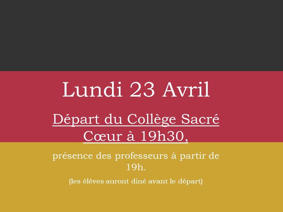 Lundi 23 Avril Départ du Collège Sacré Cœur à 19h30, présence des professeurs à partir de 19h.