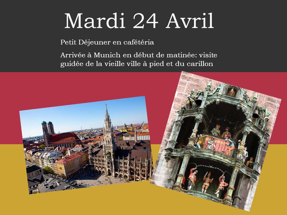 Mardi 24 Avril Petit Déjeuner en cafétéria Arrivée à Munich en début de matinée: visite guidée de la vieille ville à pied et du carillon