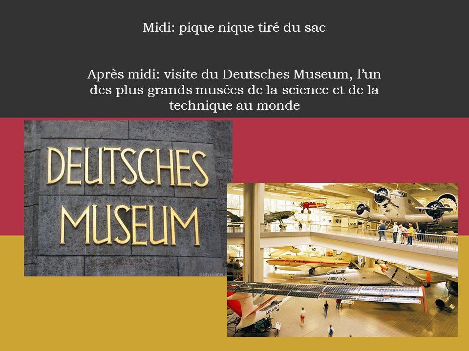 Midi: pique nique tiré du sac Après midi: visite du Deutsches Museum, lun des plus grands musées de la science et de la technique au monde