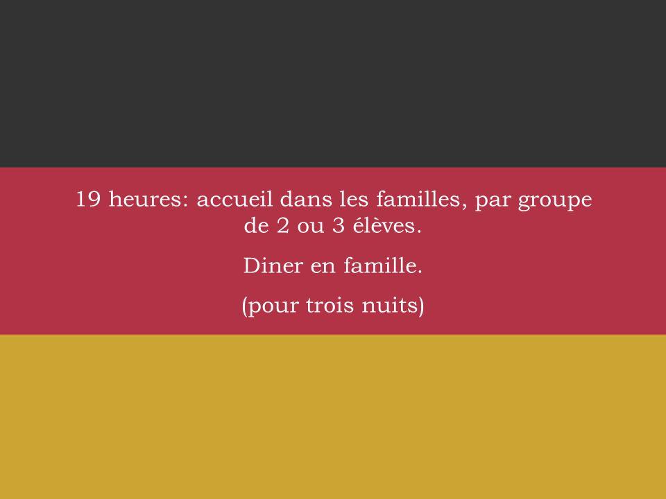 19 heures: accueil dans les familles, par groupe de 2 ou 3 élèves.