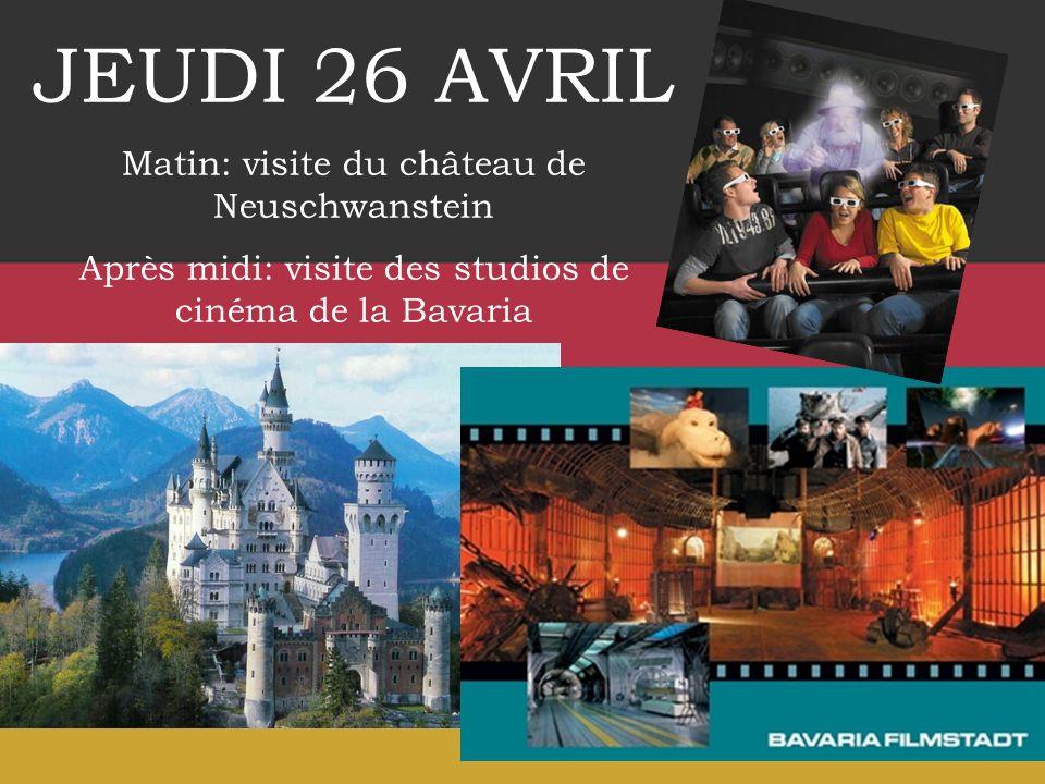 JEUDI 26 AVRIL Matin: visite du château de Neuschwanstein Après midi: visite des studios de cinéma de la Bavaria