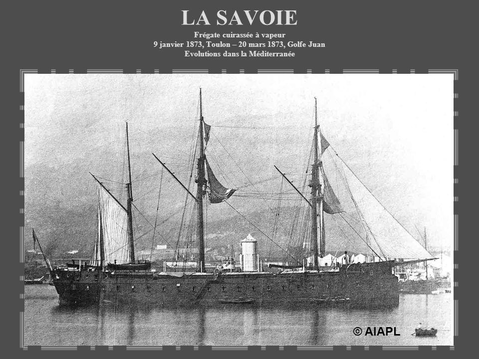 LA SAVOIE Frégate cuirassée à vapeur 9 janvier 1873, Toulon – 20 mars 1873, Golfe Juan Evolutions dans la Méditerranée © AIAPL