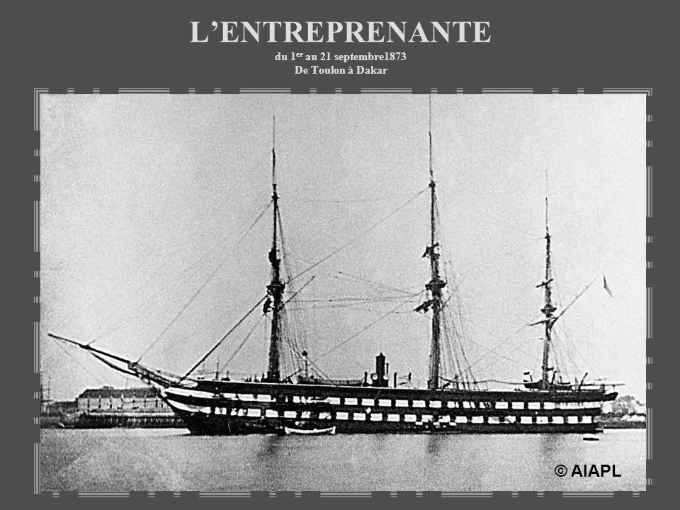 LENTREPRENANTE du 1 er au 21 septembre1873 De Toulon à Dakar © AIAPL