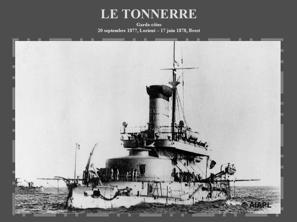 LE TONNERRE Garde-côtes 20 septembre 1877, Lorient – 17 juin 1878, Brest © AIAPL