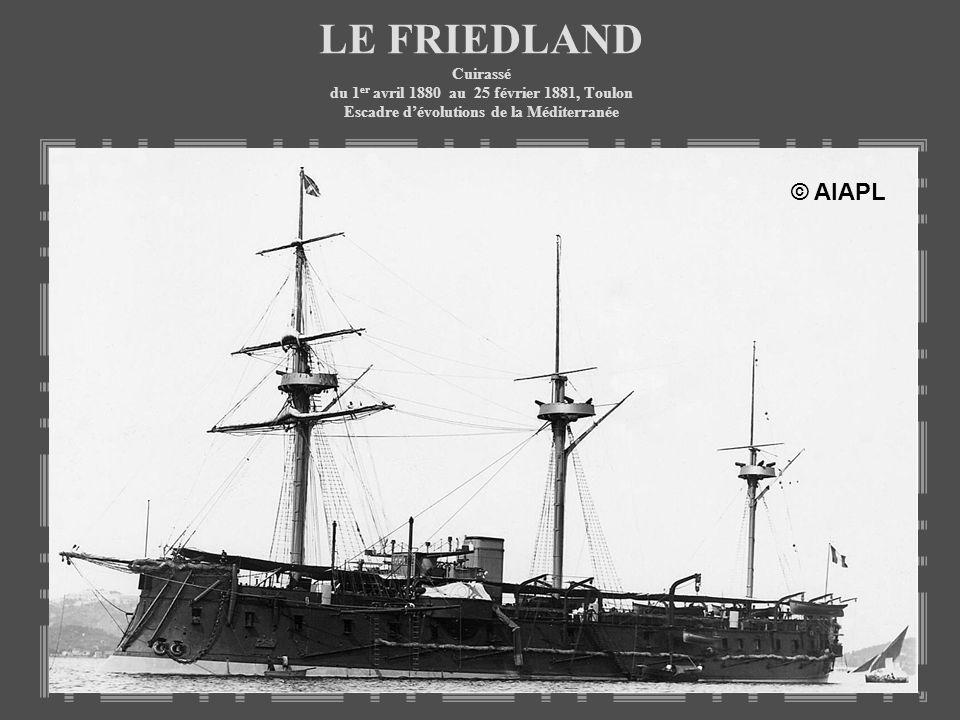 LE FRIEDLAND Cuirassé du 1 er avril 1880 au 25 février 1881, Toulon Escadre dévolutions de la Méditerranée © AIAPL