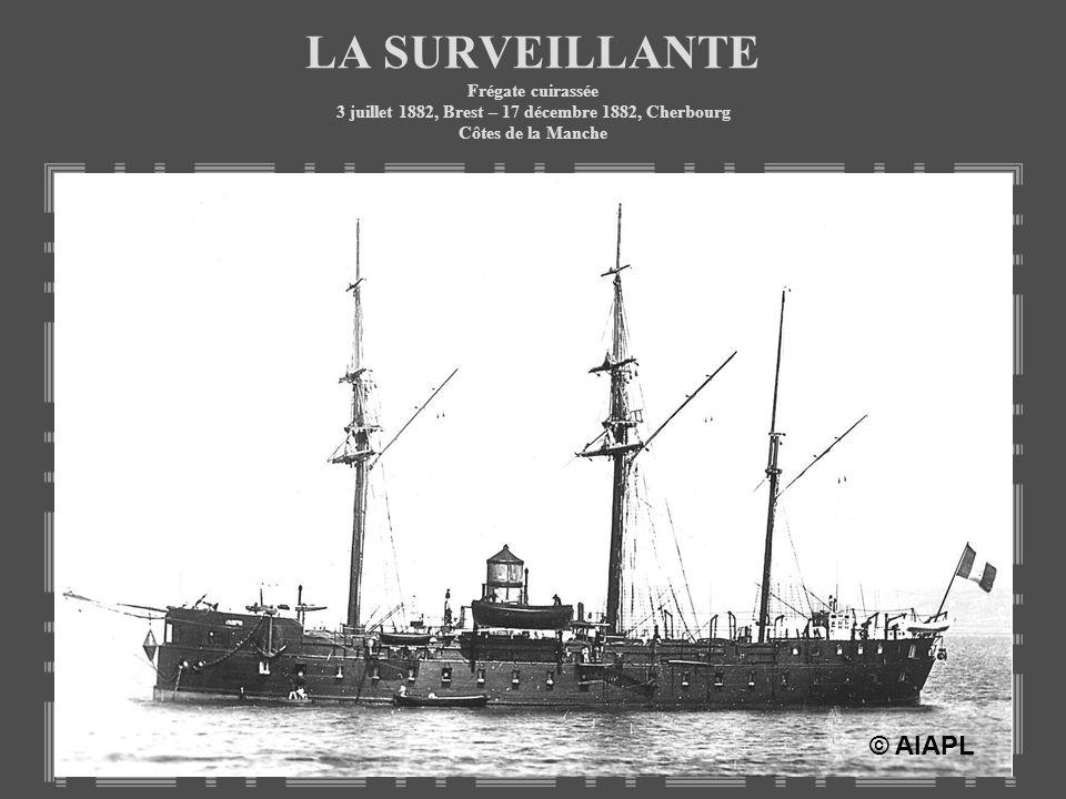 LA SURVEILLANTE Frégate cuirassée 3 juillet 1882, Brest – 17 décembre 1882, Cherbourg Côtes de la Manche © AIAPL