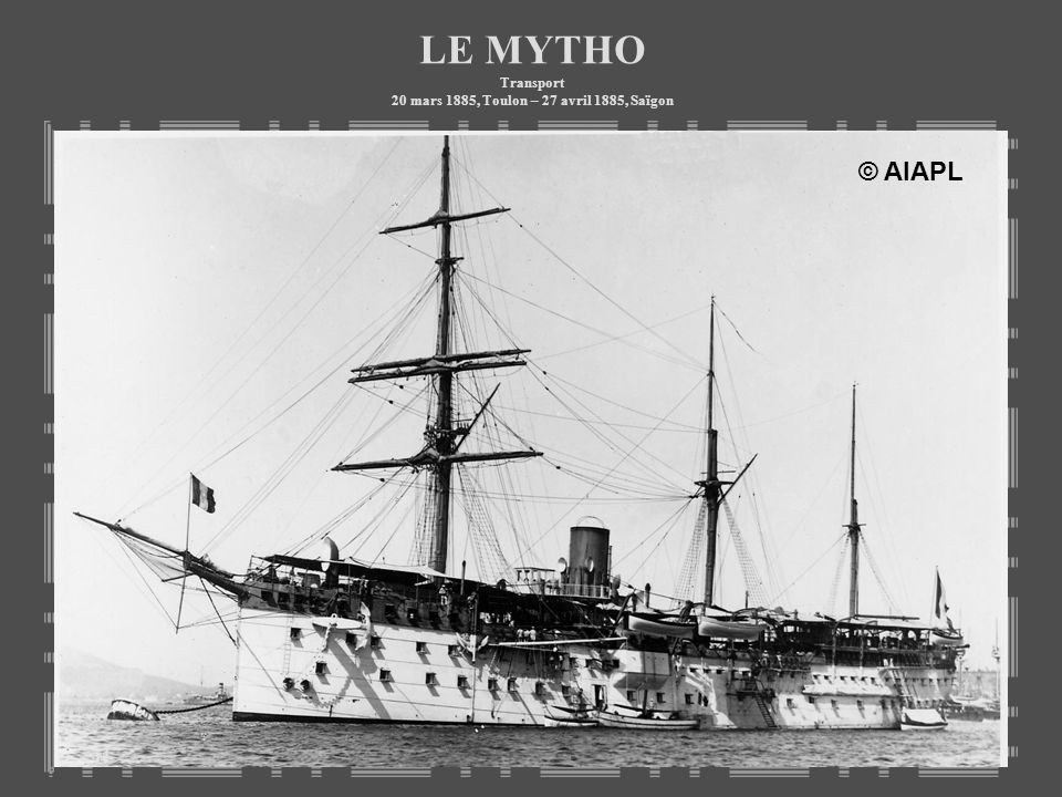 LE MYTHO Transport 20 mars 1885, Toulon – 27 avril 1885, Saïgon © AIAPL