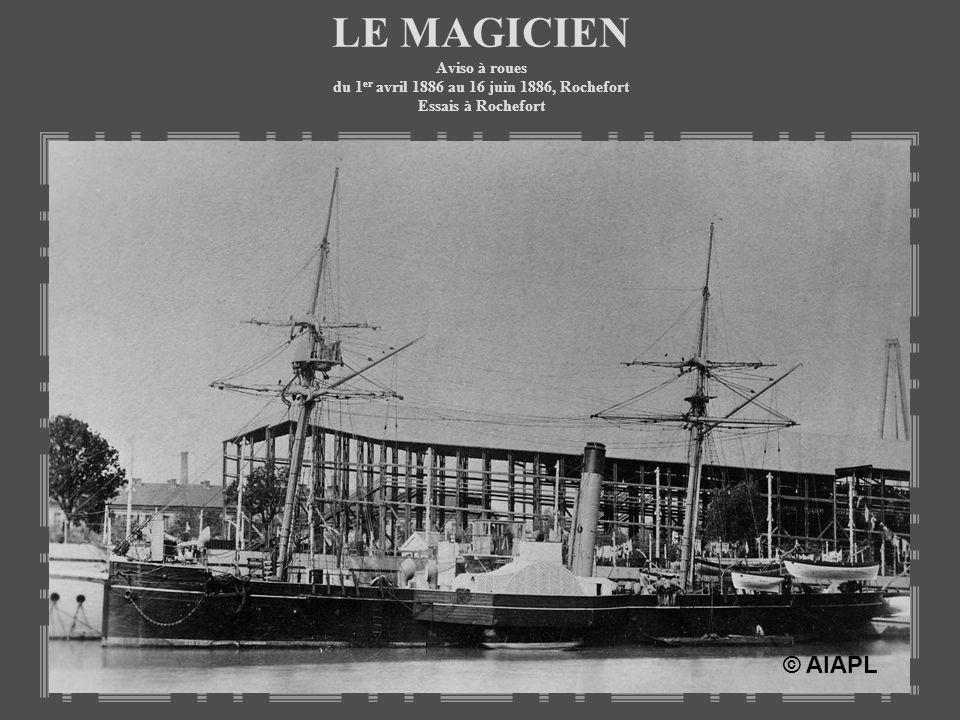 LE MAGICIEN Aviso à roues du 1 er avril 1886 au 16 juin 1886, Rochefort Essais à Rochefort © AIAPL