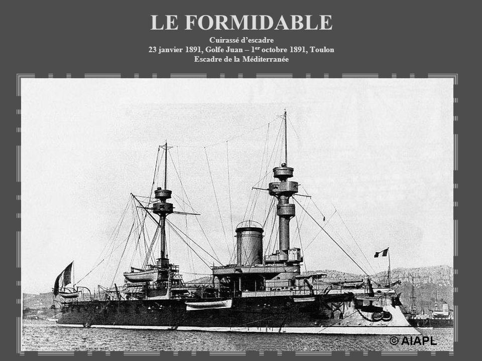 LE FORMIDABLE Cuirassé descadre 23 janvier 1891, Golfe Juan – 1 er octobre 1891, Toulon Escadre de la Méditerranée © AIAPL