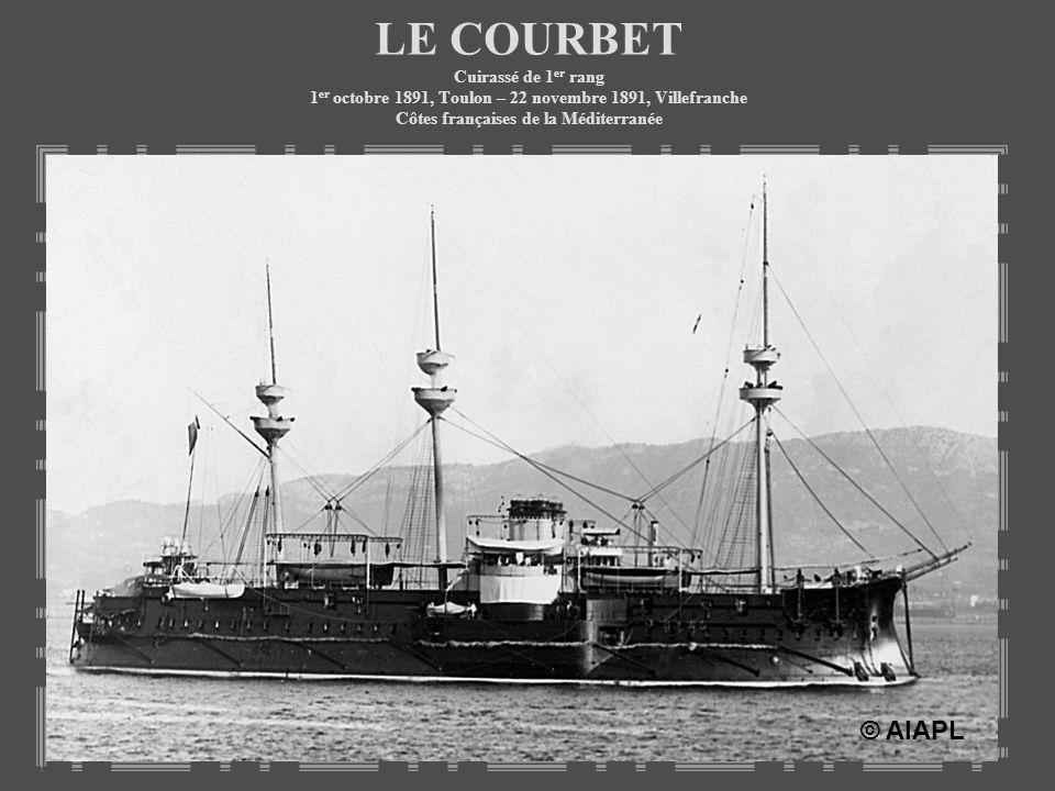 LE COURBET Cuirassé de 1 er rang 1 er octobre 1891, Toulon – 22 novembre 1891, Villefranche Côtes françaises de la Méditerranée © AIAPL