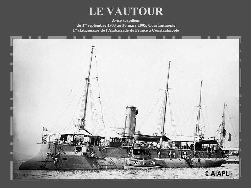 LE VAUTOUR Aviso-torpilleur du 1 er septembre 1903 au 30 mars 1905, Constantinople 1 er stationnaire de lAmbassade de France à Constantinople © AIAPL