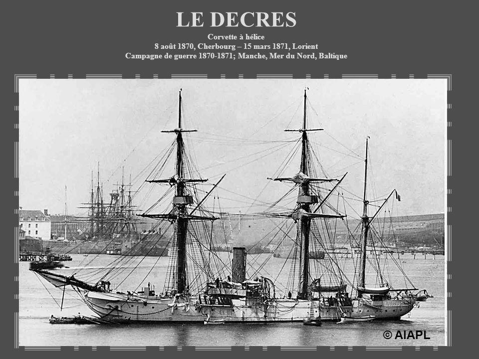 LE DECRES Corvette à hélice 8 août 1870, Cherbourg – 15 mars 1871, Lorient Campagne de guerre 1870-1871; Manche, Mer du Nord, Baltique © AIAPL