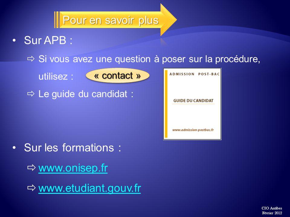 Sur APB : Si vous avez une question à poser sur la procédure, utilisez : Le guide du candidat : Sur les formations : www.onisep.fr www.etudiant.gouv.f