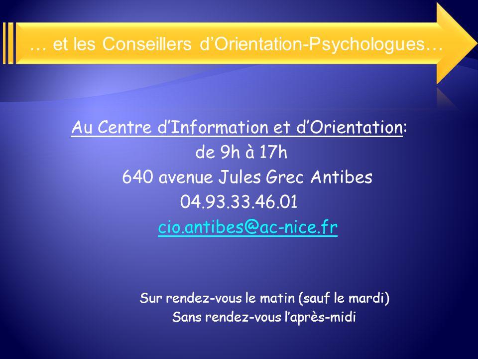 Au Centre dInformation et dOrientation: de 9h à 17h 640 avenue Jules Grec Antibes 04.93.33.46.01 cio.antibes@ac-nice.fr Sur rendez-vous le matin (sauf