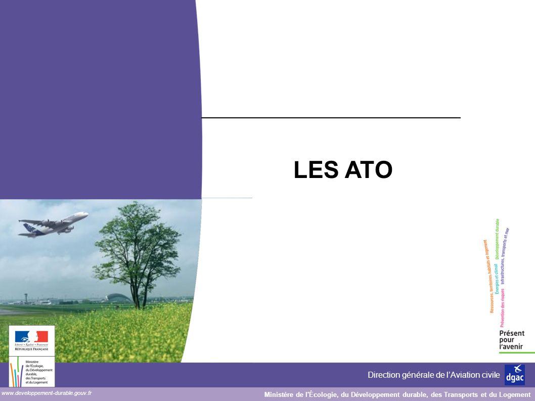 www.developpement-durable.gouv.fr Ministère de l Écologie, du Développement durable, des Transports et du Logement Direction générale de lAviation civile LES ATO