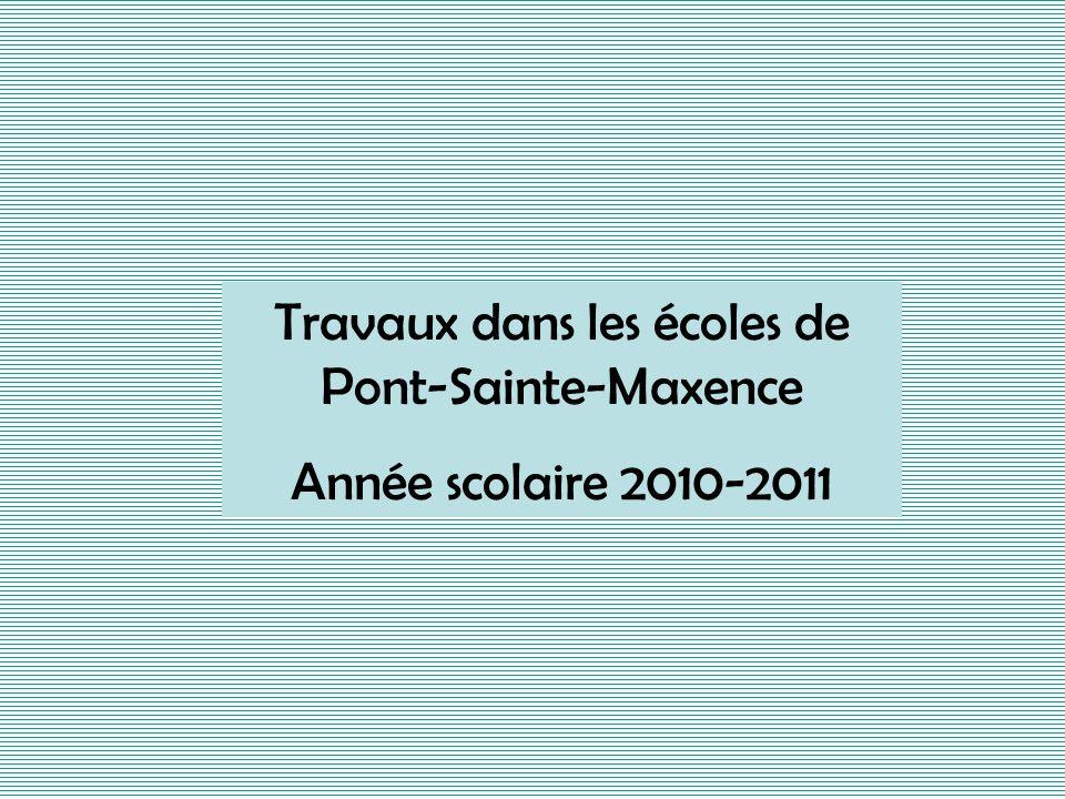 Travaux dans les écoles de Pont-Sainte-Maxence Année scolaire 2010-2011