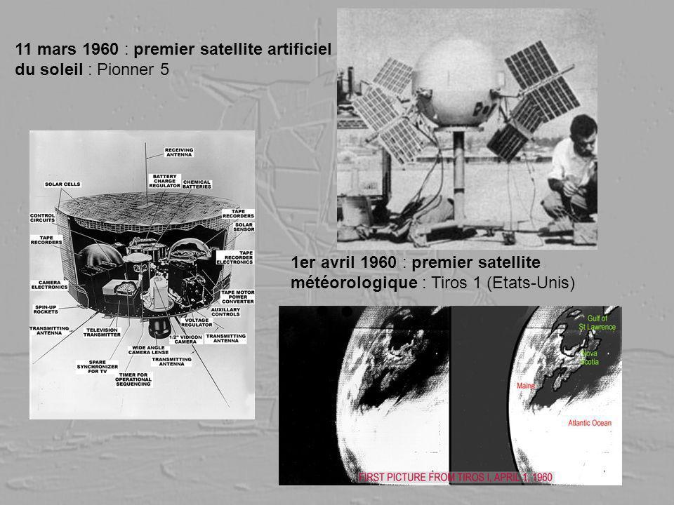 11 mars 1960 : premier satellite artificiel du soleil : Pionner 5 1er avril 1960 : premier satellite météorologique : Tiros 1 (Etats-Unis)
