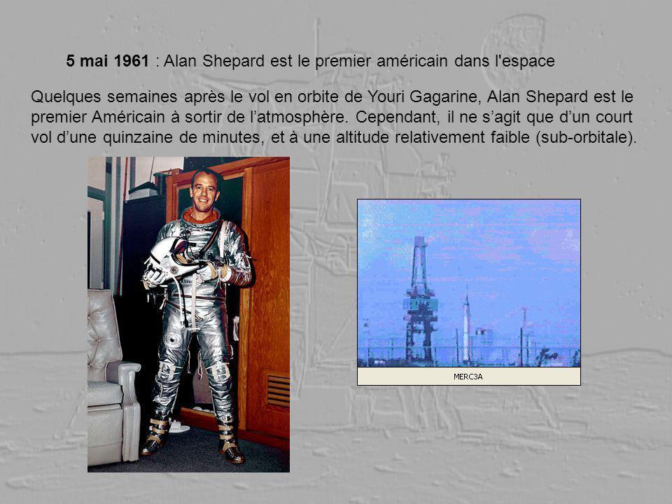 5 mai 1961 : Alan Shepard est le premier américain dans l'espace Quelques semaines après le vol en orbite de Youri Gagarine, Alan Shepard est le premi